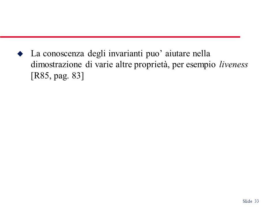 La conoscenza degli invarianti puo' aiutare nella dimostrazione di varie altre proprietà, per esempio liveness [R85, pag.